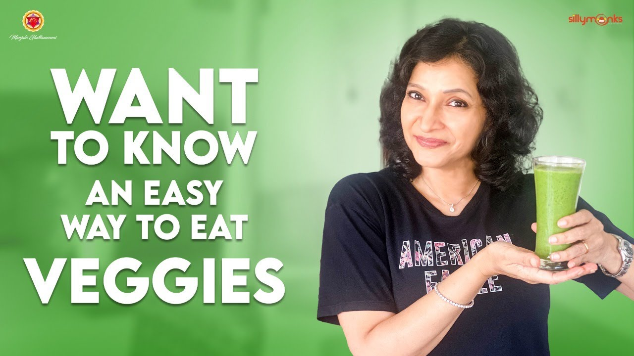 Want to Know an easy way to Eat VEGGIES    Manjula Ghattamaneni    Silly Monks