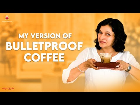 My Version of BULLETPROOF COFFEE    Manjula Ghattamaneni    Silly Monks