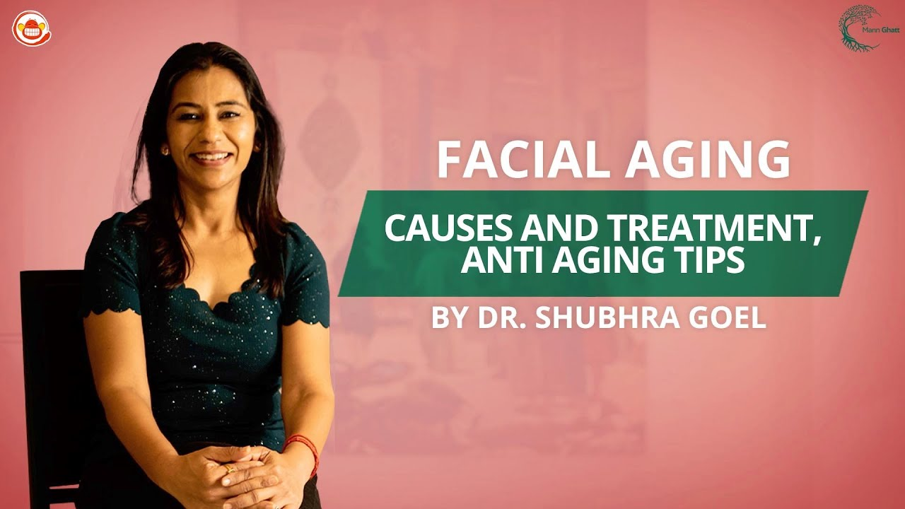 Facial Aging - Causes, Treatment, Tips   Expert    Dr. Shubhra Goel   MannGhatt   Silly Monks