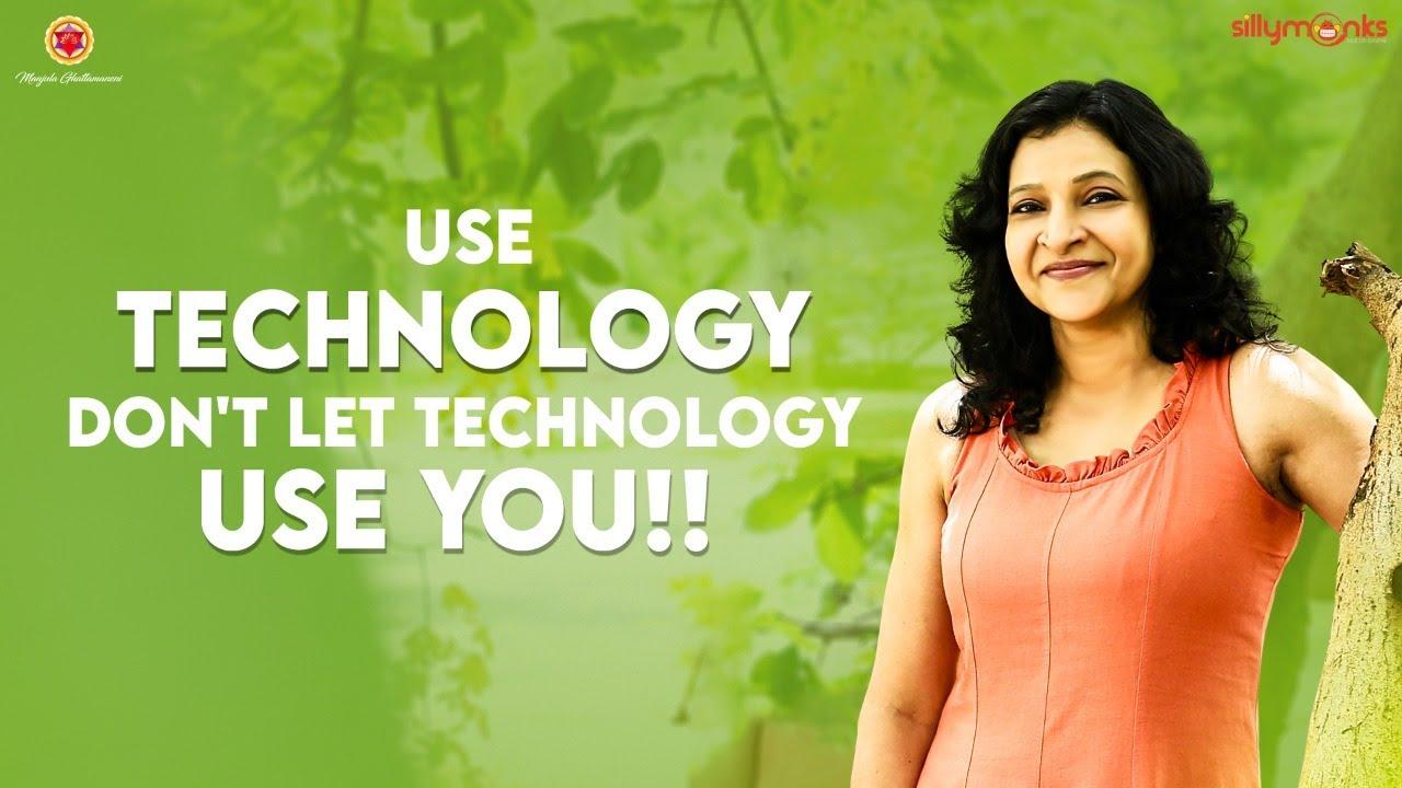 Use technology. Don't let technology use you!!    Manjula Ghattamaneni    Silly Monks