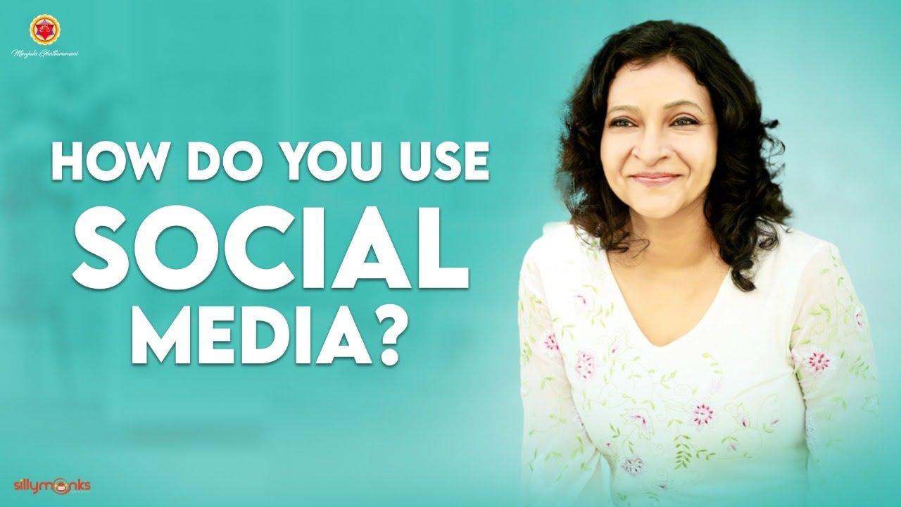 How do you use Social Media?    Manjula Ghattamaneni    Silly Monks